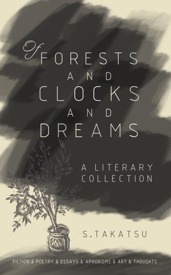 Of Forests and Clocks and Dreams - A literary and art collection ebook by Takatsu