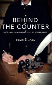 Behind the Counter - Shop Lives from Market Stall to Supermarket  ebook by Pamela Horn