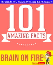Brain on Fire - 101 Amazing Facts You Didn't Know - Fun Facts and Trivia Tidbits Quiz Game Books ebook by G Whiz
