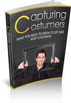 Capturing Costumers - Tips to Get and Keep your costumers ebook by Joseph Iredia