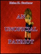 An Unoficial Patriot ebook by Helen Gardener