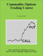 Commodity Options Trading Course ebook by Thomas Fredrick