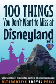 100 Things You Don't Want to Miss at Disneyland 2016 ebook by John Glass