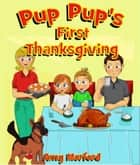 Pup Pup's First Thanksgiving - The Pup Pup Series ebook by Amy Morford