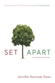 Set Apart - A 6-Week Study of the Beatitudes ebook by Jennifer Kennedy Dean