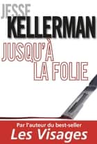 Jusqu'à la folie ebook by Jesse Kellerman