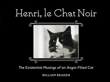 Henri, le Chat Noir - The Existential Musings of an Angst-Filled Cat ebook by William Braden