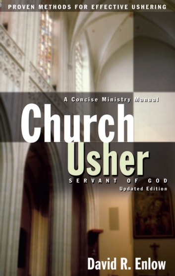 Church Usher: Servant of God - Proven Methods for Effective Ushering ebook by David R. Enlow