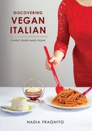 Discovering Vegan Italian - Classic dishes made vegan ebook by Nadia Fragnito