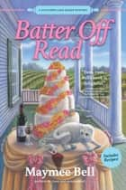 Batter Off Dead - A Southern Cake Baker Mystery eBook by Maymee Bell