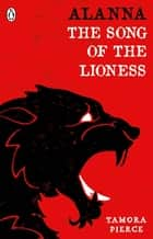 Alanna: The Song of the Lioness ebook by Tamora Pierce, Matt Jones, Matt Jones