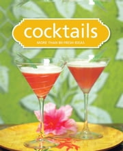 Cocktails - More than 80 sparkling ideas ebook by Murdoch Books Test Kitchen
