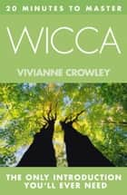 20 MINUTES TO MASTER … WICCA ebook by Vivianne Crowley