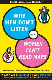 Why Men Don't Listen and Women Can't Read Maps - How We're Different and What to Do About It ebook by Allan Pease,Barbara Pease