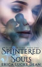Splintered Souls ebook by Erica Lucke Dean