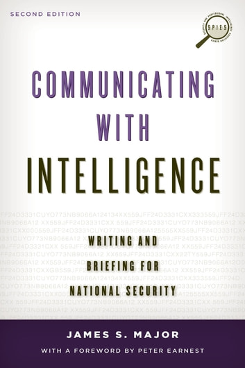 Communicating with Intelligence - Writing and Briefing for National Security ebook by James S. Major