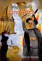 Magic Molly The Fire Witch ebook by Trevor Forest
