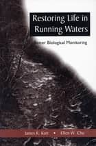 Restoring Life in Running Waters - Better Biological Monitoring ebook by James R. Karr, Ellen W Chu