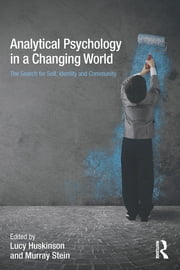 Analytical Psychology in a Changing World: The search for self, identity and community ebook by Lucy Huskinson,Murray Stein