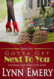 Gotta Get Next To You ebook by Lynn Emery