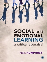 Social and Emotional Learning - A Critical Appraisal ebook by Neil Humphrey