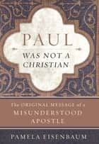 Paul Was Not a Christian - The Original Message of a Misunderstood Apostle ekitaplar by Pamela Eisenbaum