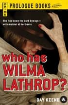 Who Has Wilma Lathrop? ebook by Day Keene