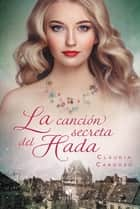 La canción secreta del hada eBook by Claudia Cardozo