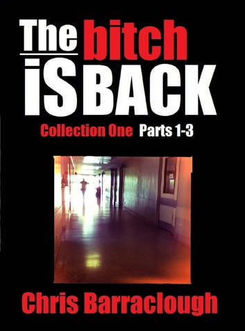 The Bitch is Back Collection One (Parts 1-3) (The Bitch Is Back British Crime Thrillers Boxset) ebook by Chris Barraclough
