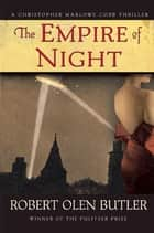 The Empire of Night - A Christopher Marlowe Cobb Thriller ebook by Robert Olen Butler