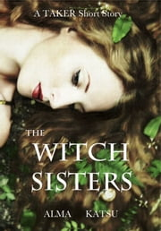 The Witch Sisters ebook by Alma Katsu