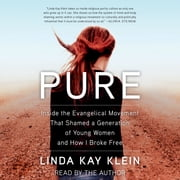 Pure - Inside the Evangelical Movement that Shamed a Generation of Young Women and How I Broke Free audiobook by Linda Kay Klein