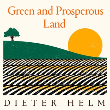 Green and Prosperous Land: A Blueprint for Rescuing the British Countryside audiobook by Dieter Helm