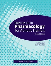 Principles of Pharmacology for Athletic Trainers - Second Edition ebook by Joel Houglum,Gary Harrelson