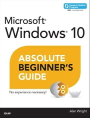Windows 10 Absolute Beginner's Guide (includes Content Update Program) ebook by Wright, Alan