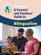 A Parents' and Teachers' Guide to Bilingualism eBook by Colin Baker
