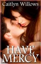 Have Mercy ebook by Caitlyn Willows
