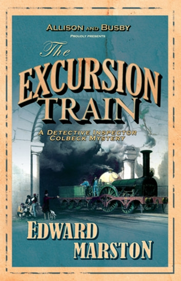 The Excursion Train - The bestselling Victorian mystery series ebook by Edward Marston