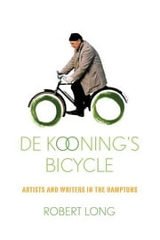 De Kooning's Bicycle - Artists and Writers in the Hamptons ebook by Robert Long