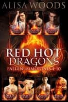 Red Hot Dragons Box Set - Books 4-10 of the Fallen Immortals Series ebook by Alisa Woods