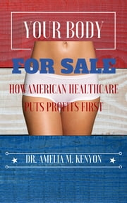 Your Body For Sale - How American Healthcare Puts Profit First ebook by Dr. Amelia Kenyon