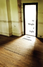 The Weight of Light: A Novel of Redemption ebook by Sandria Rodriguez