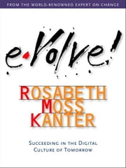 Evolve: Succeeding in the Digital Culture of Tomorrow ebook by Kanter, Rosabeth Moss