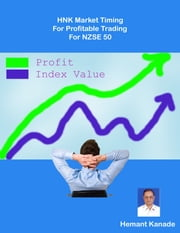 HNK Market Timing For Profitable Trading For NZSE 50 ebook by Hemant Kanade