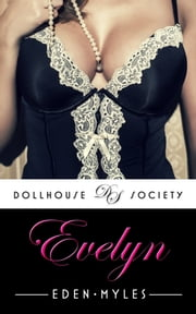 Evelyn (The Dollhouse Society) ebook by Eden Myles