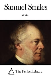 Works of Samuel Smiles ebook by Samuel Smiles