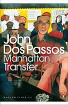 Manhattan Transfer ebook by John Dos Passos, Jay McInerney