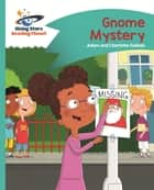 Reading Planet - Gnome Mystery - Turquoise: Comet Street Kids ePub ebook by Adam Guillain, Charlotte Guillain