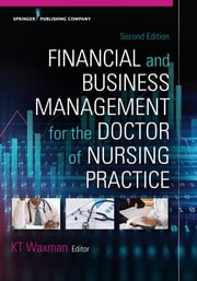 Financial and Business Management for the Doctor of Nursing Practice, Second Edition ebook by KT Waxman, DNP, MBA,...