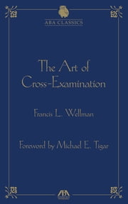 The Art of Cross Examination by Francis L. Wellman ebook by Francis L. Wellman